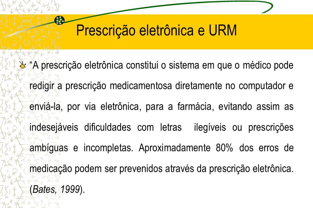 Prescrição eletrônica e URM A prescrição eletrônica constitui o sistema em que o médico pode redigir a prescrição medicamentosa diretamente no computa