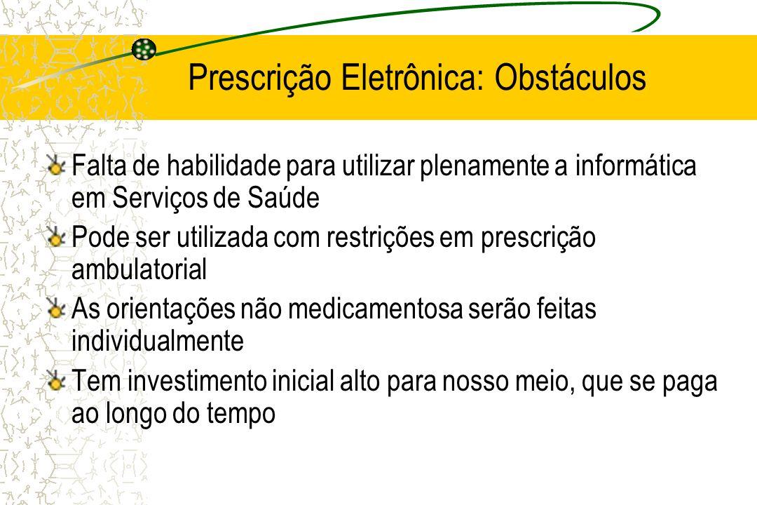 Prescrição Eletrônica: Obstáculos Falta de habilidade para utilizar plenamente a informática em Serviços de Saúde Pode ser utilizada com restrições em