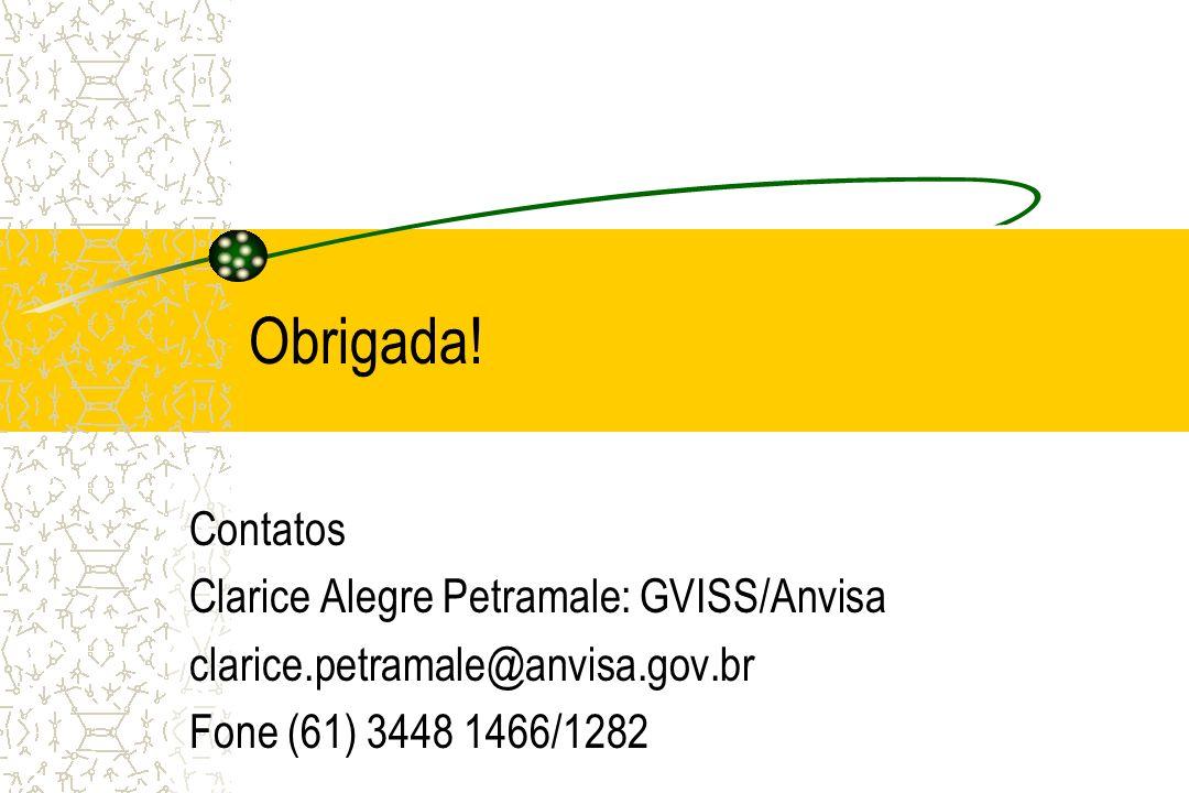 Obrigada! Contatos Clarice Alegre Petramale: GVISS/Anvisa clarice.petramale@anvisa.gov.br Fone (61) 3448 1466/1282