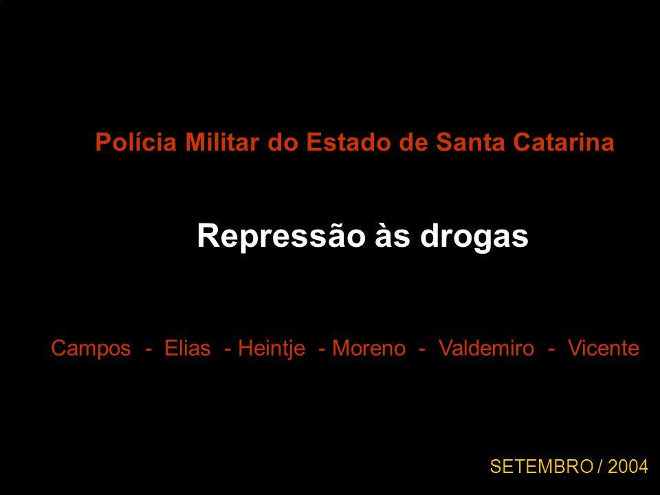 Polícia Militar do Estado de Santa Catarina Repressão às drogas Campos - Elias - Heintje - Moreno - Valdemiro - Vicente SETEMBRO / 2004