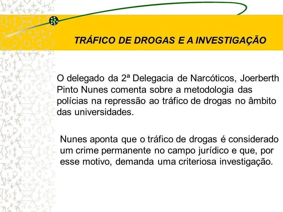 O delegado da 2ª Delegacia de Narcóticos, Joerberth Pinto Nunes comenta sobre a metodologia das polícias na repressão ao tráfico de drogas no âmbito d