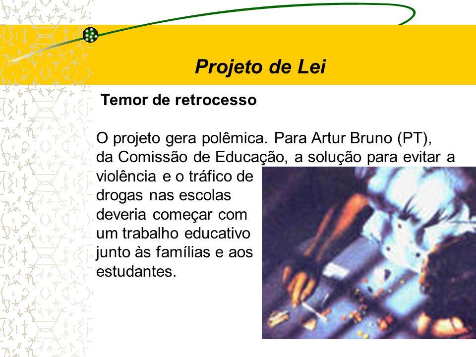 Temor de retrocesso O projeto gera polêmica. Para Artur Bruno (PT), da Comissão de Educação, a solução para evitar a violência e o tráfico de drogas n