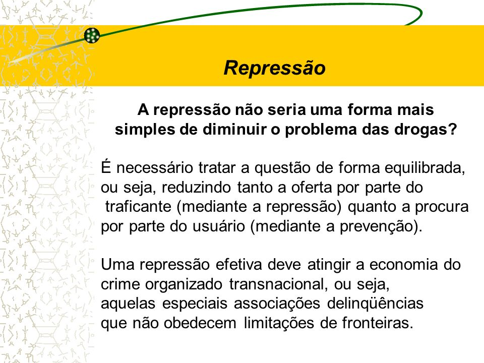 A repressão não seria uma forma mais simples de diminuir o problema das drogas? É necessário tratar a questão de forma equilibrada, ou seja, reduzindo