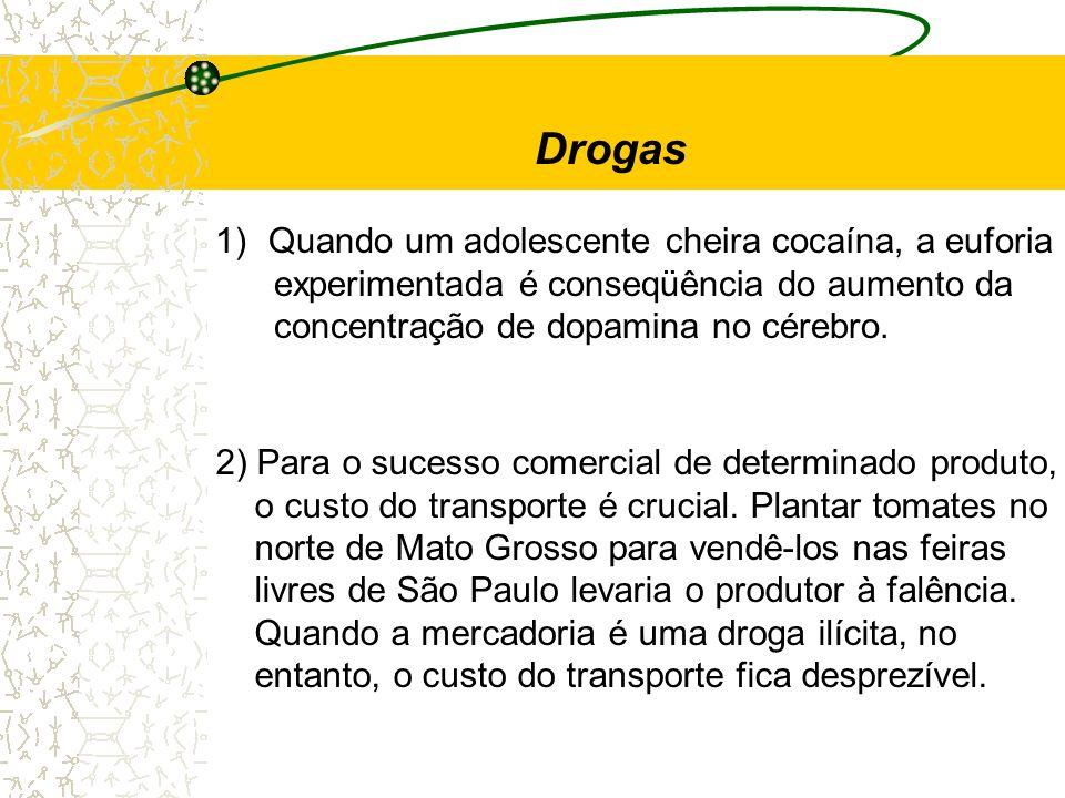 1)Quando um adolescente cheira cocaína, a euforia experimentada é conseqüência do aumento da concentração de dopamina no cérebro. 2) Para o sucesso co