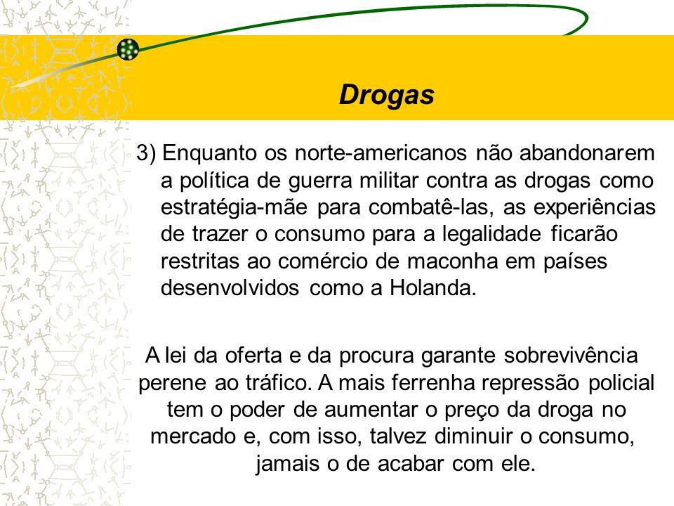 3) Enquanto os norte-americanos não abandonarem a política de guerra militar contra as drogas como estratégia-mãe para combatê-las, as experiências de