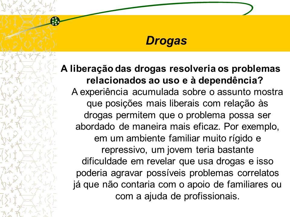 A liberação das drogas resolveria os problemas relacionados ao uso e à dependência? A experiência acumulada sobre o assunto mostra que posições mais l