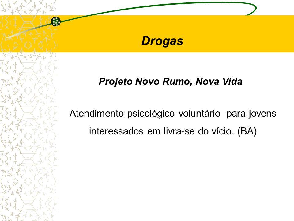 Projeto Novo Rumo, Nova Vida Drogas Atendimento psicológico voluntário para jovens interessados em livra-se do vício. (BA)