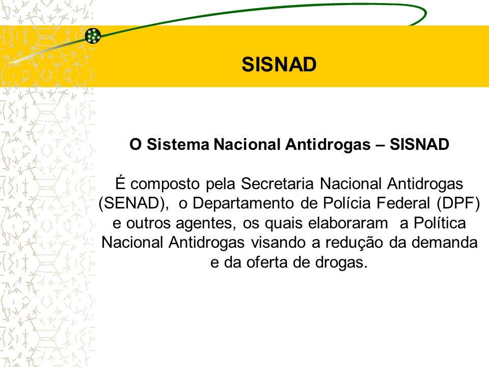 O Sistema Nacional Antidrogas – SISNAD É composto pela Secretaria Nacional Antidrogas (SENAD), o Departamento de Polícia Federal (DPF) e outros agente