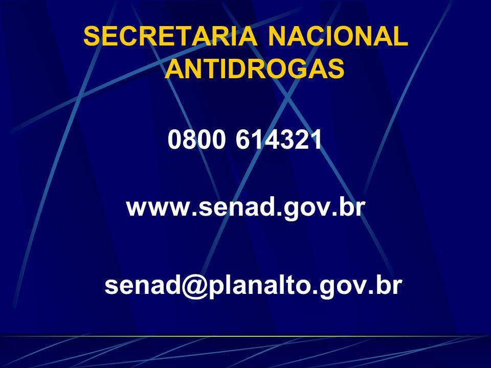 SECRETARIA NACIONAL ANTIDROGAS 0800 614321 www.senad.gov.br senad@planalto.gov.br