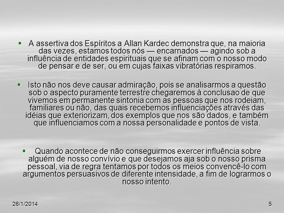 26/1/20145 A assertiva dos Espíritos a Allan Kardec demonstra que, na maioria das vezes, estamos todos nós encarnados agindo sob a influência de entid