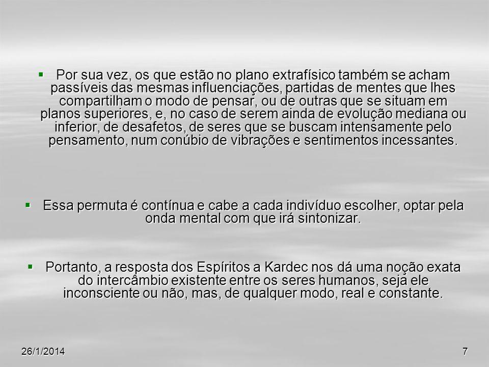 26/1/20147 Por sua vez, os que estão no plano extrafísico também se acham passíveis das mesmas influenciações, partidas de mentes que lhes compartilha
