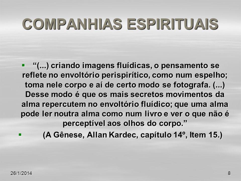 26/1/20148 COMPANHIAS ESPIRITUAIS (...) criando imagens fluídicas, o pensamento se reflete no envoltório perispirítico, como num espelho; toma nele co