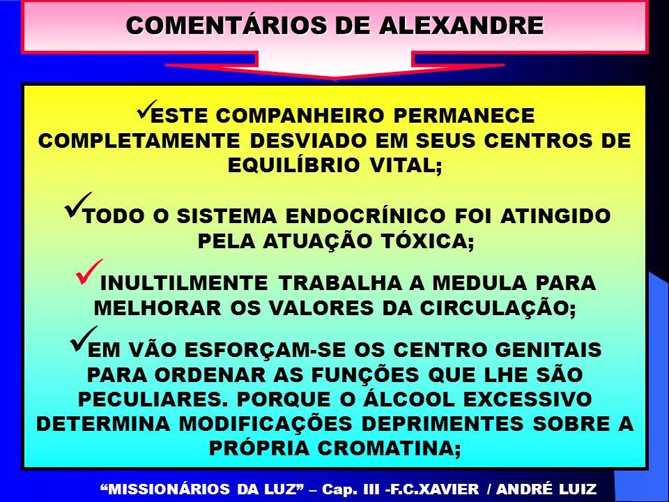 ESTE COMPANHEIRO PERMANECE COMPLETAMENTE DESVIADO EM SEUS CENTROS DE EQUILÍBRIO VITAL; COMENTÁRIOS DE ALEXANDRE TODO O SISTEMA ENDOCRÍNICO FOI ATINGID