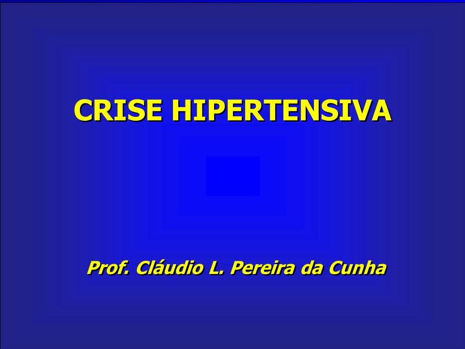 CRISE HIPERTENSIVA Prof. Cláudio L. Pereira da Cunha