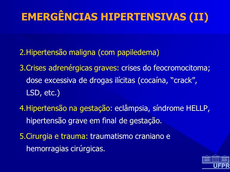 2.Hipertensão maligna (com papiledema) 3.Crises adrenérgicas graves: crises do feocromocitoma; dose excessiva de drogas ilícitas (cocaína, crack, LSD, etc.) 4.Hipertensão na gestação: eclâmpsia, síndrome HELLP, hipertensão grave em final de gestação.