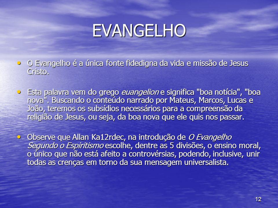12 EVANGELHO O Evangelho é a única fonte fidedigna da vida e missão de Jesus Cristo. O Evangelho é a única fonte fidedigna da vida e missão de Jesus C