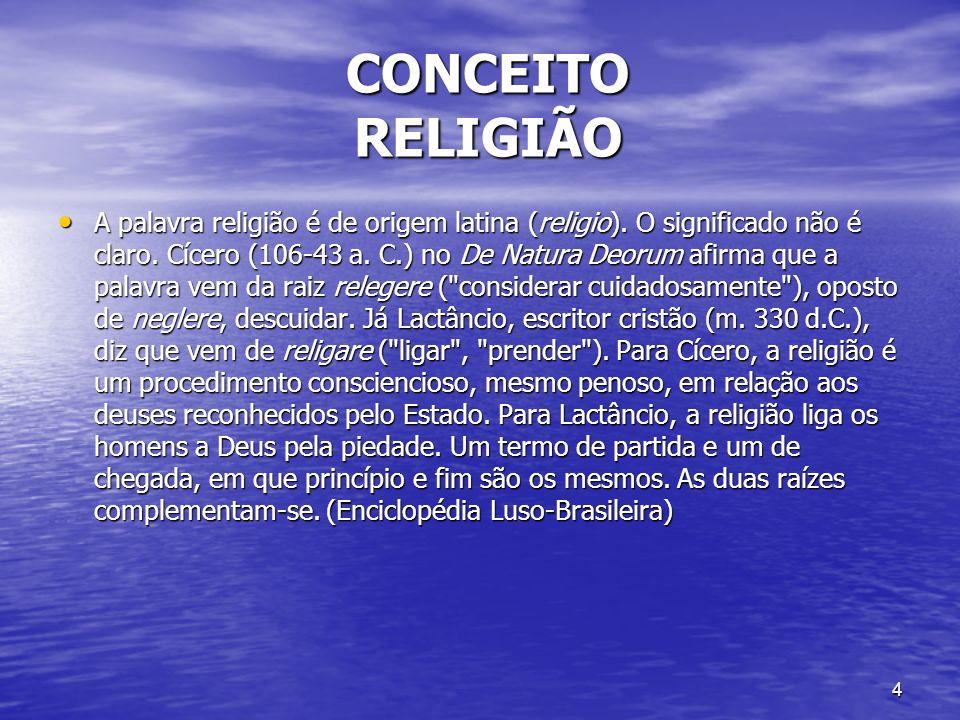 4 CONCEITO RELIGIÃO CONCEITO RELIGIÃO A palavra religião é de origem latina (religio). O significado não é claro. Cícero (106-43 a. C.) no De Natura D