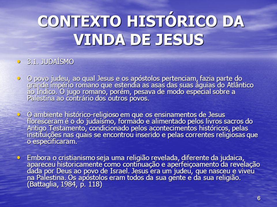 6 CONTEXTO HISTÓRICO DA VINDA DE JESUS CONTEXTO HISTÓRICO DA VINDA DE JESUS 3.1. JUDAÍSMO 3.1. JUDAÍSMO O povo judeu, ao qual Jesus e os apóstolos per