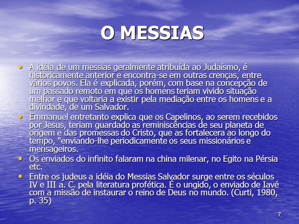 7 O MESSIAS O MESSIAS A idéia de um messias geralmente atribuída ao Judaísmo, é historicamente anterior e encontra-se em outras crenças, entre vários