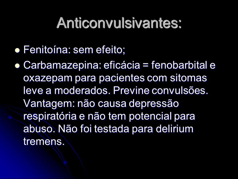 Anticonvulsivantes: Fenitoína: sem efeito; Fenitoína: sem efeito; Carbamazepina: eficácia = fenobarbital e oxazepam para pacientes com sitomas leve a