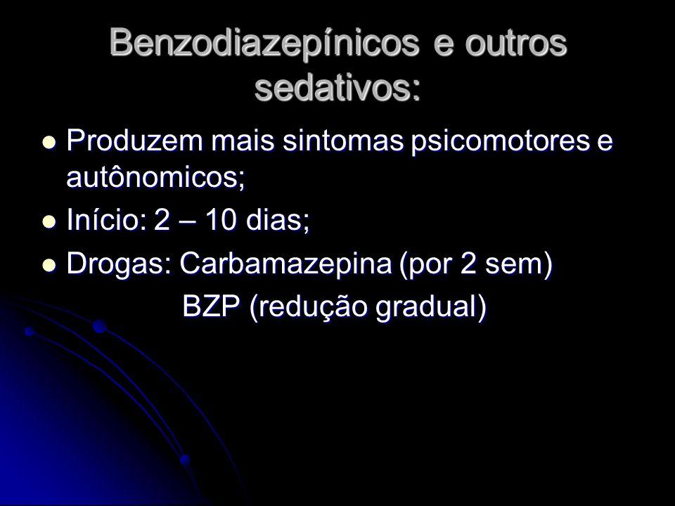 Benzodiazepínicos e outros sedativos: Produzem mais sintomas psicomotores e autônomicos; Produzem mais sintomas psicomotores e autônomicos; Início: 2