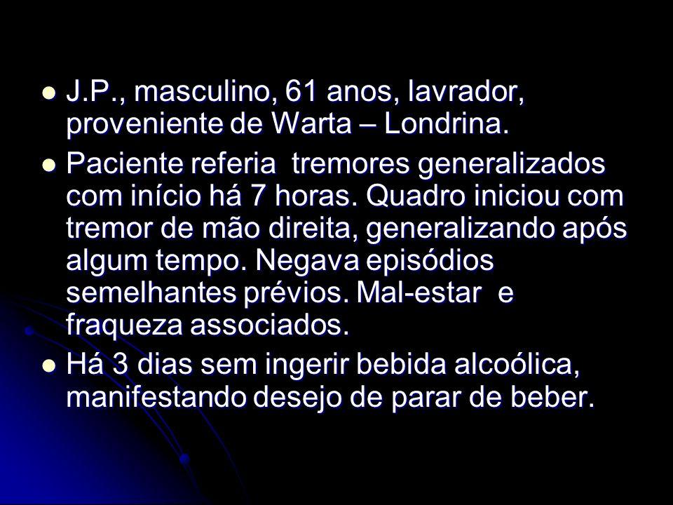 J.P., masculino, 61 anos, lavrador, proveniente de Warta – Londrina. J.P., masculino, 61 anos, lavrador, proveniente de Warta – Londrina. Paciente ref