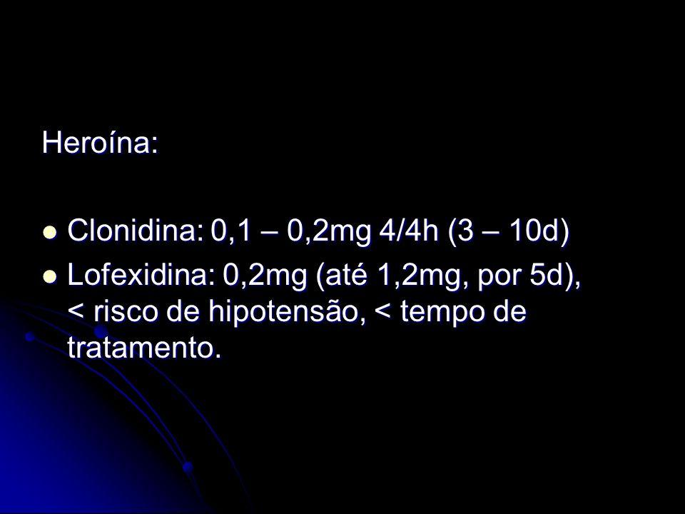Heroína: Clonidina: 0,1 – 0,2mg 4/4h (3 – 10d) Clonidina: 0,1 – 0,2mg 4/4h (3 – 10d) Lofexidina: 0,2mg (até 1,2mg, por 5d), < risco de hipotensão, < t