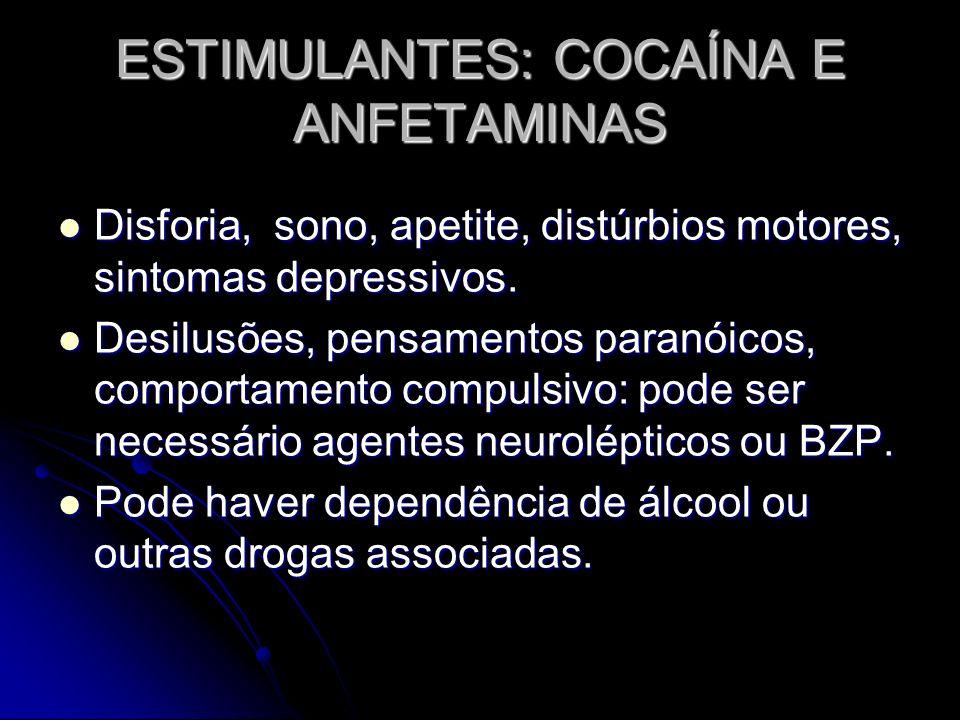ESTIMULANTES: COCAÍNA E ANFETAMINAS Disforia, sono, apetite, distúrbios motores, sintomas depressivos. Disforia, sono, apetite, distúrbios motores, si