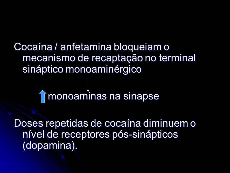 Cocaína / anfetamina bloqueiam o mecanismo de recaptação no terminal sináptico monoaminérgico monoaminas na sinapse monoaminas na sinapse Doses repeti