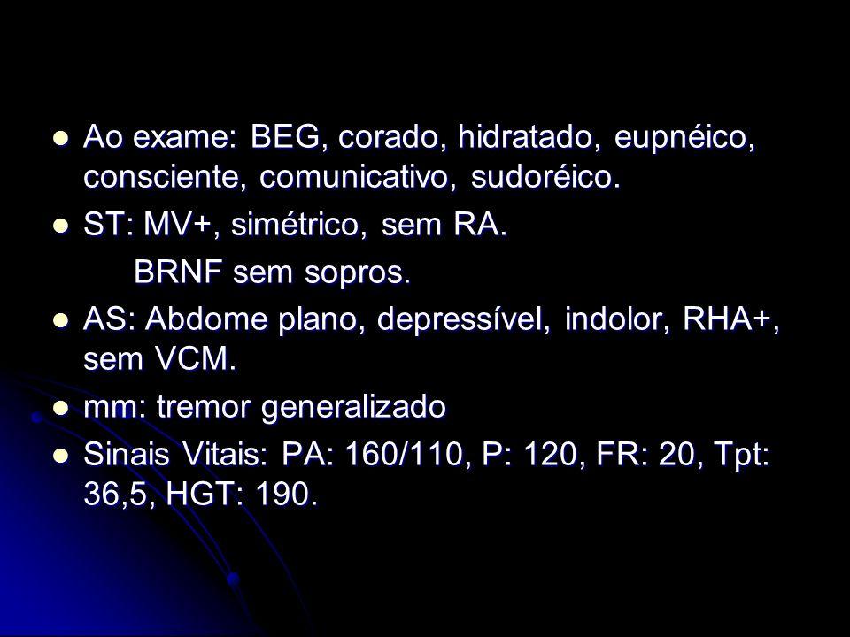 Ao exame: BEG, corado, hidratado, eupnéico, consciente, comunicativo, sudoréico. Ao exame: BEG, corado, hidratado, eupnéico, consciente, comunicativo,