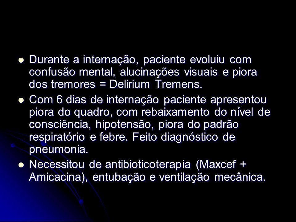 Durante a internação, paciente evoluiu com confusão mental, alucinações visuais e piora dos tremores = Delirium Tremens. Durante a internação, pacient