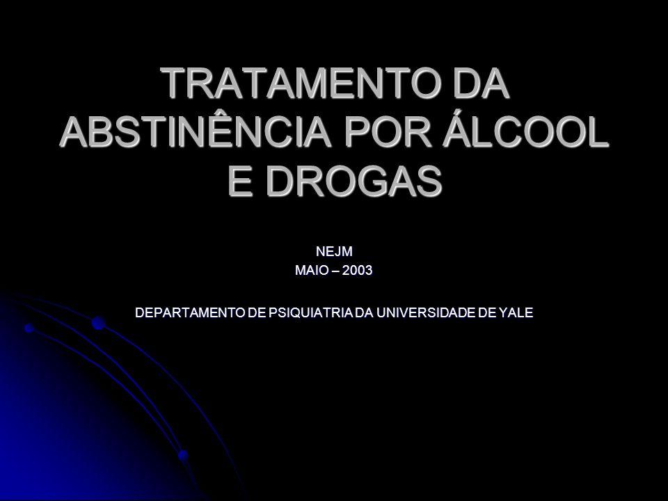 TRATAMENTO DA ABSTINÊNCIA POR ÁLCOOL E DROGAS NEJM MAIO – 2003 DEPARTAMENTO DE PSIQUIATRIA DA UNIVERSIDADE DE YALE