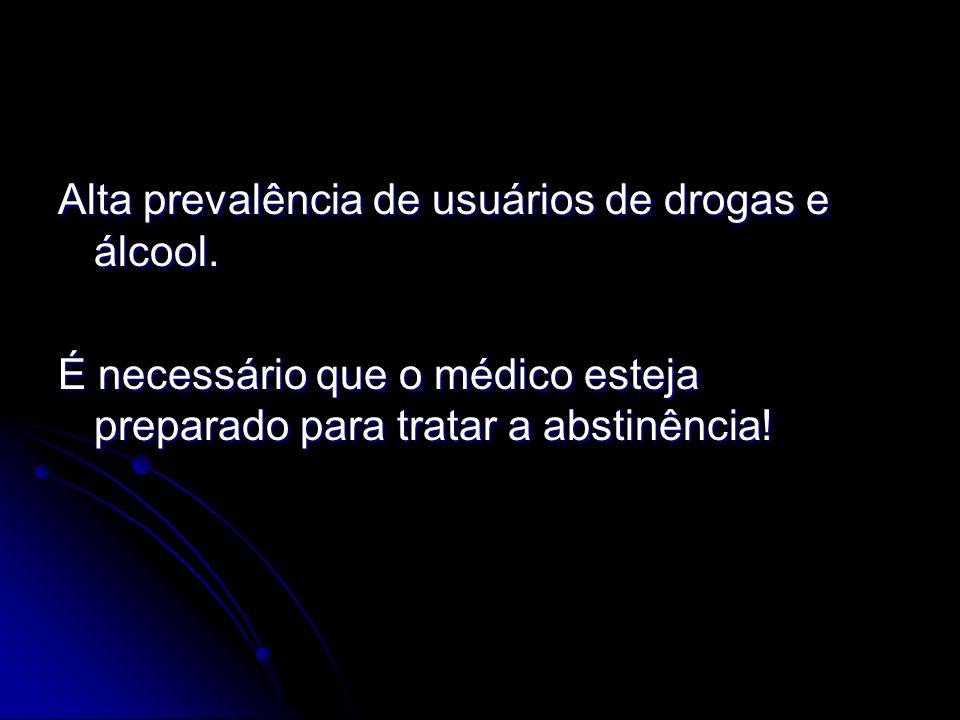 Alta prevalência de usuários de drogas e álcool. É necessário que o médico esteja preparado para tratar a abstinência!