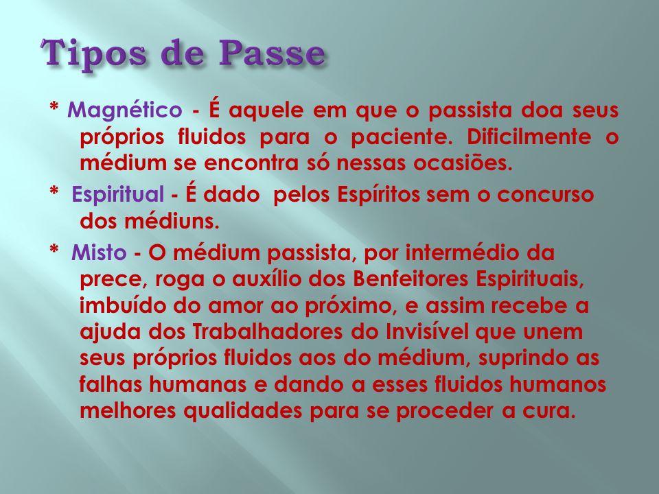 * Magnético - É aquele em que o passista doa seus próprios fluidos para o paciente. Dificilmente o médium se encontra só nessas ocasiões. * Espiritual
