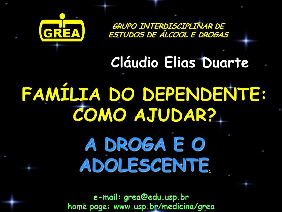 GRUPO INTERDISCIPLINAR DE ESTUDOS DE ÁLCOOL E DROGAS e-mail: grea@edu.usp.br home page: www.usp.br/medicina/grea Cláudio Elias Duarte FAMÍLIA DO DEPEN