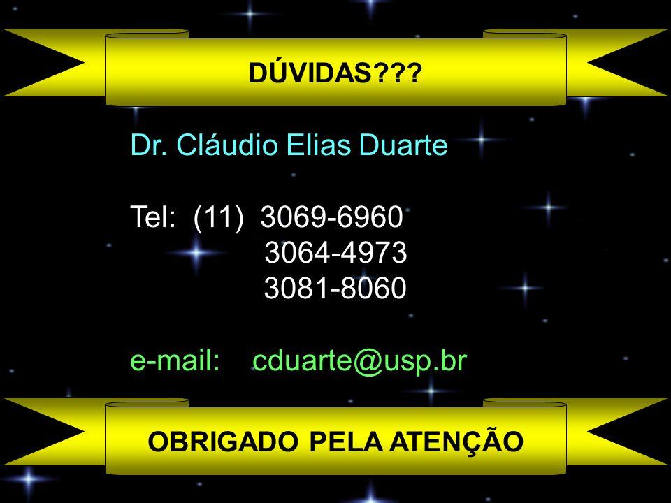 OBRIGADO PELA ATENÇÃO Dr. Cláudio Elias Duarte Tel: (11) 3069-6960 3064-4973 3081-8060 e-mail: cduarte@usp.br DÚVIDAS???