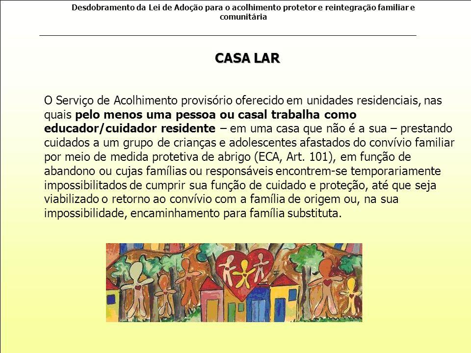 Desdobramento da Lei de Adoção para o acolhimento protetor e reintegração familiar e comunitária Serviço que oferece acolhimento provisório para crian