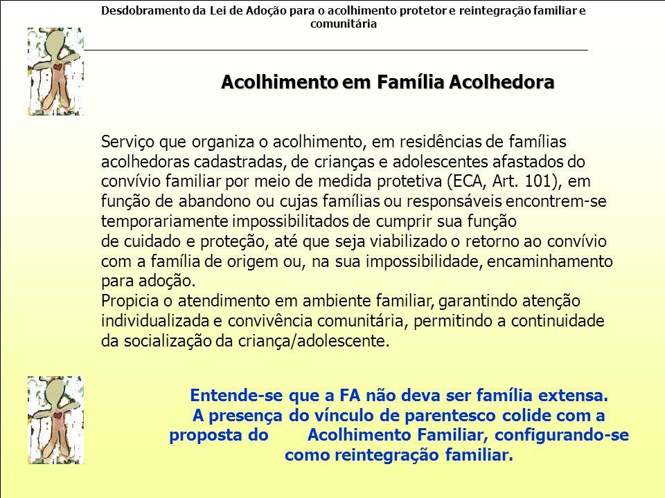 Desdobramento da Lei de Adoção para o acolhimento protetor e reintegração familiar e comunitária O Programa de Famílias Acolhedoras caracteriza-se com