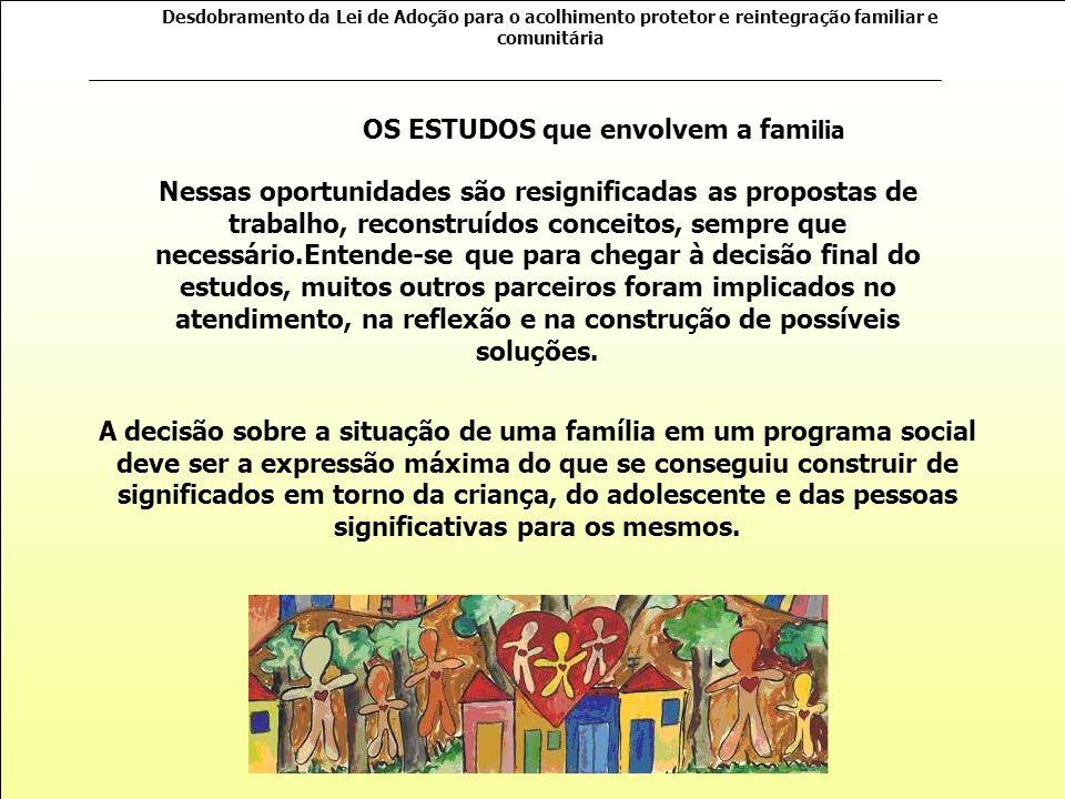 Desdobramento da Lei de Adoção para o acolhimento protetor e reintegração familiar e comunitária Essa é uma parte da essência do programa. As proposiç