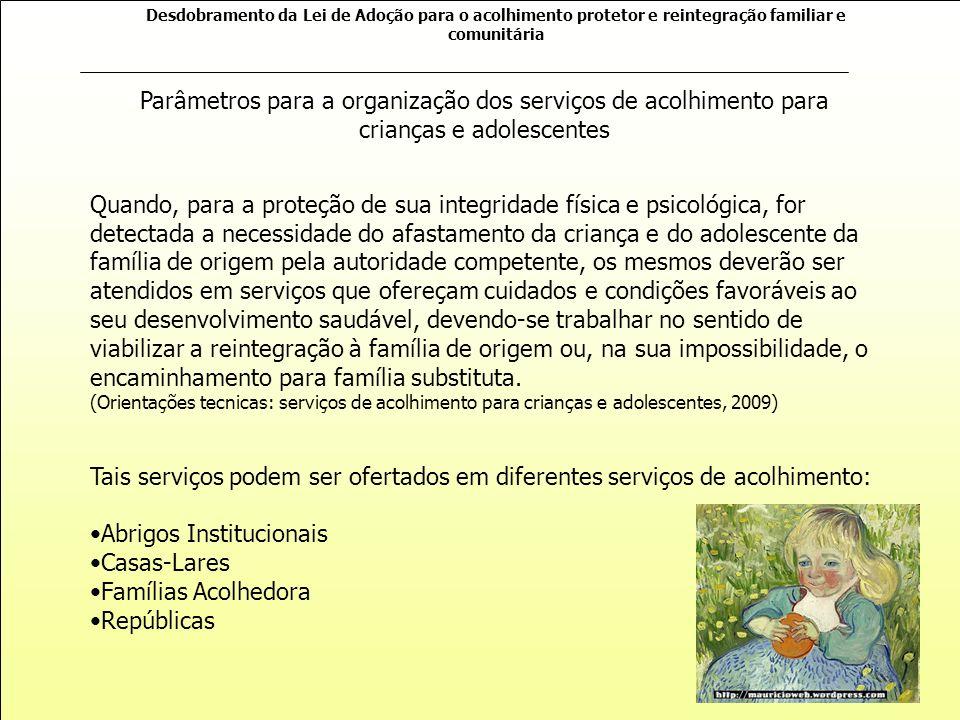 Desdobramento da Lei de Adoção para o acolhimento protetor e reintegração familiar e comunitária Essa é uma parte da essência do programa.