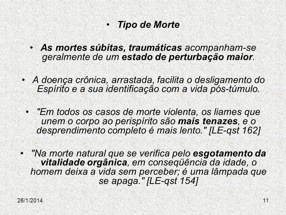26/1/201411 Tipo de Morte As mortes súbitas, traumáticas acompanham-se geralmente de um estado de perturbação maior. A doença crônica, arrastada, faci