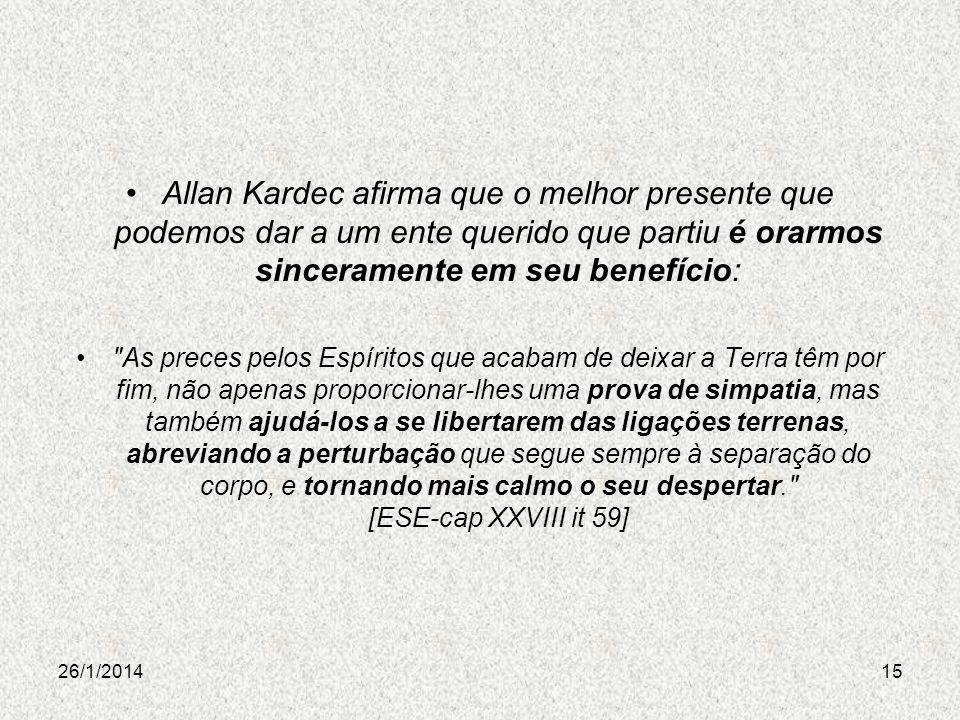 26/1/201415 Allan Kardec afirma que o melhor presente que podemos dar a um ente querido que partiu é orarmos sinceramente em seu benefício: