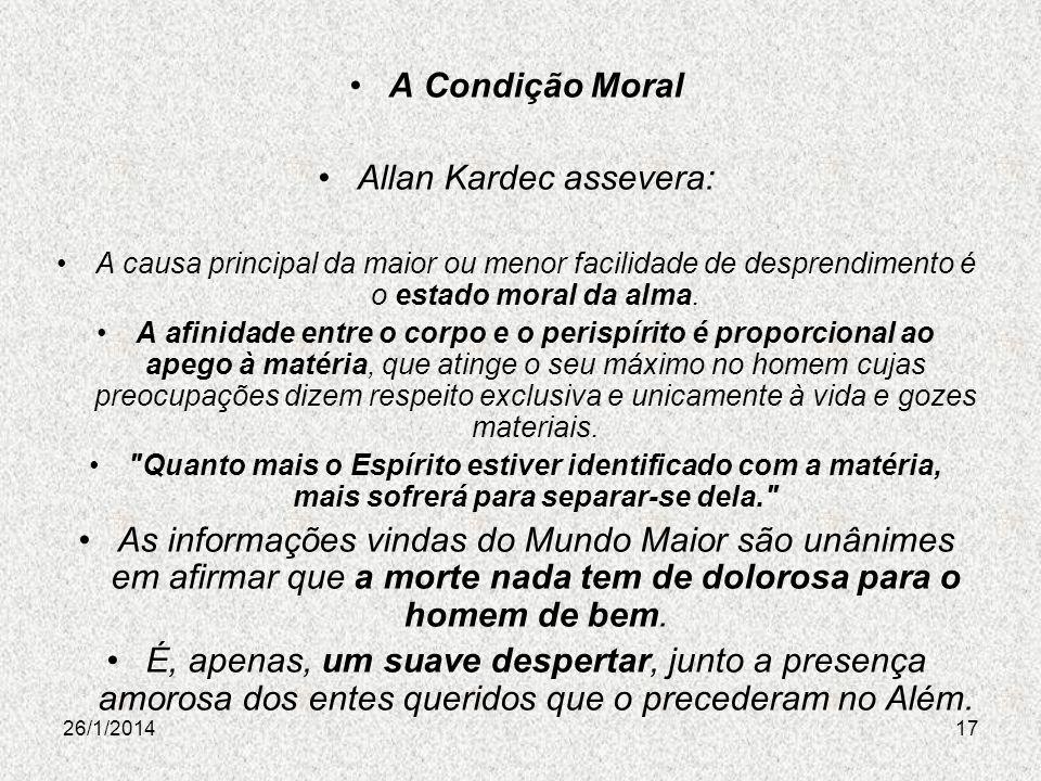 26/1/201417 A Condição Moral Allan Kardec assevera: A causa principal da maior ou menor facilidade de desprendimento é o estado moral da alma. A afini
