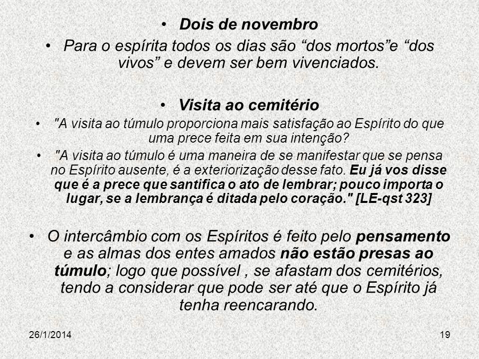 26/1/201419 Dois de novembro Para o espírita todos os dias são dos mortose dos vivos e devem ser bem vivenciados. Visita ao cemitério