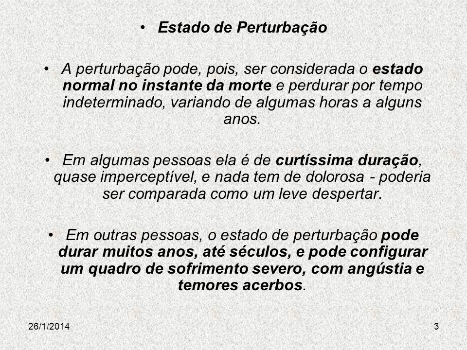 26/1/20143 Estado de Perturbação A perturbação pode, pois, ser considerada o estado normal no instante da morte e perdurar por tempo indeterminado, va