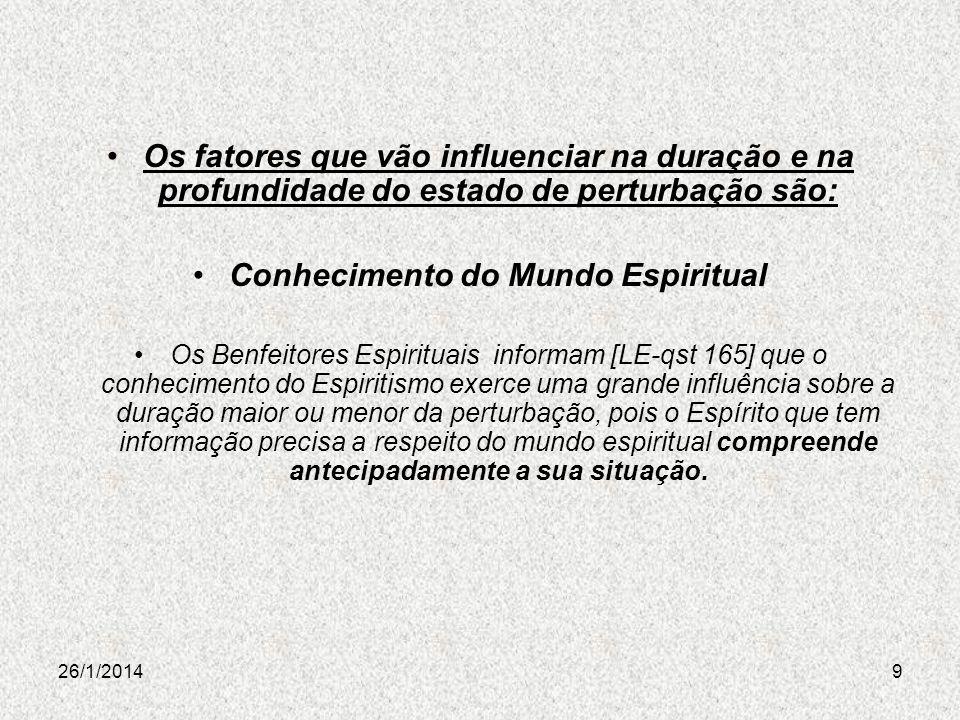 26/1/20149 Os fatores que vão influenciar na duração e na profundidade do estado de perturbação são: Conhecimento do Mundo Espiritual Os Benfeitores E