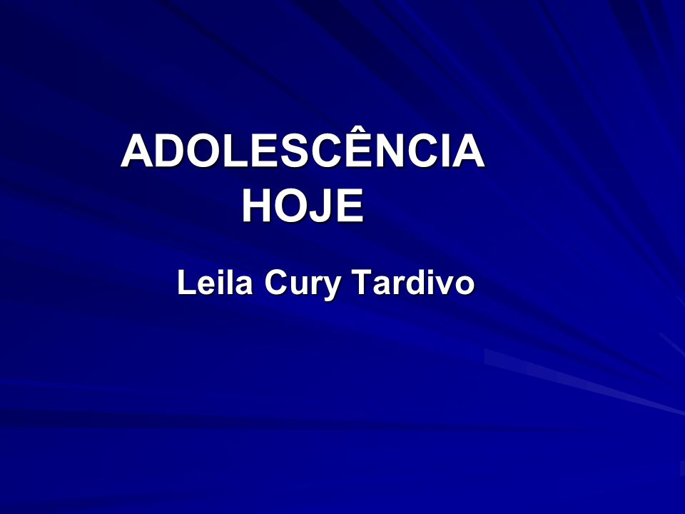 ADOLESCÊNCIA HOJE Leila Cury Tardivo