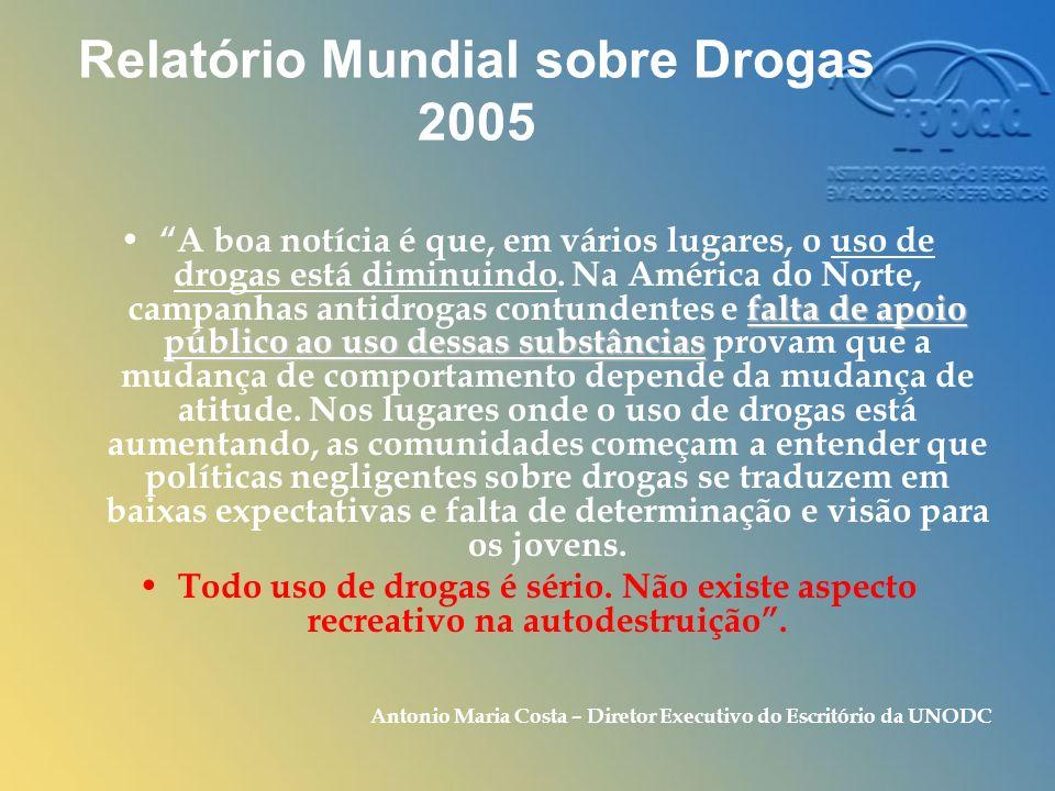 Relatório Mundial sobre Drogas 2005 falta de apoio público ao uso dessas substâncias A boa notícia é que, em vários lugares, o uso de drogas está diminuindo.