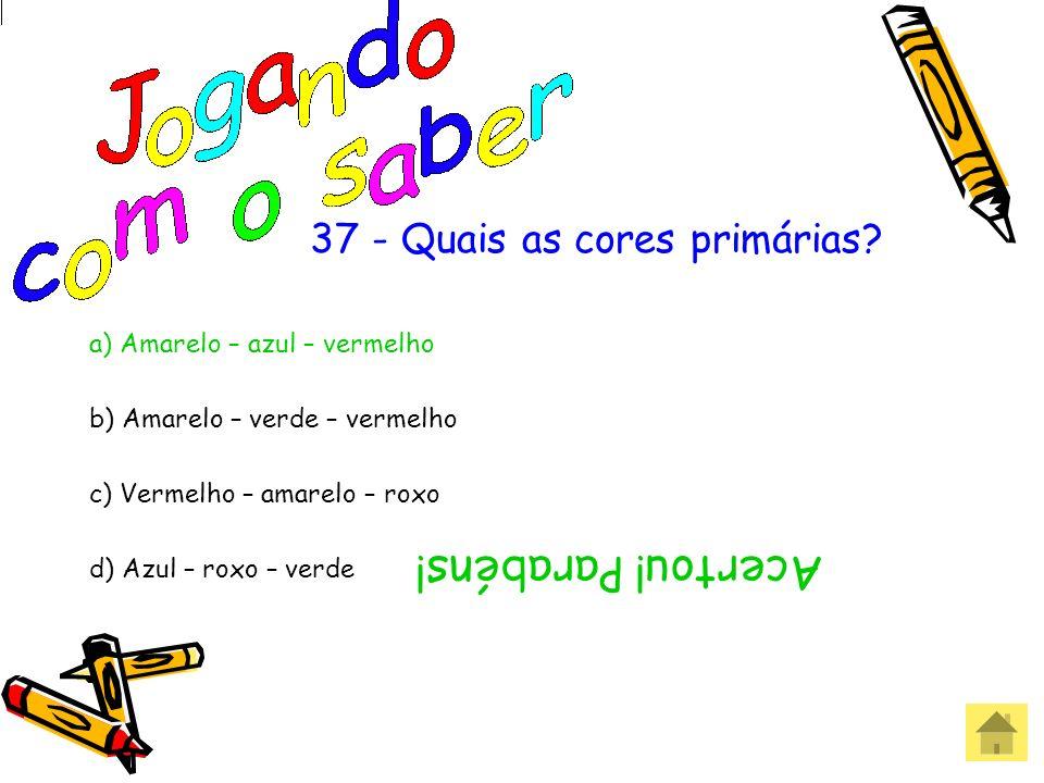 37 - Quais as cores primárias? a) Amarelo – azul – vermelho b) Amarelo – verde – vermelho c) Vermelho – amarelo – roxo d) Azul – roxo – verde