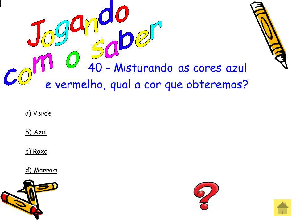 39 - Quais as cores da Bandeira Nacional Brasileira? a) Verde, vermelho, azul e amarelo b) Verde, amarelo, azul e branco c) Verde, amarelo, azul e pre